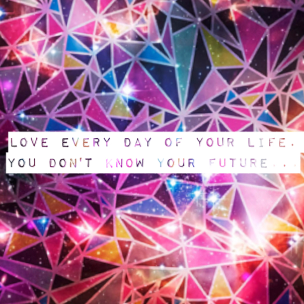 love every day of your life